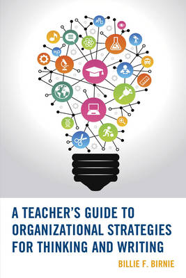 A Teacher's Guide to Organizational Strategies for Thinking and Writing by Billie F. Birnie