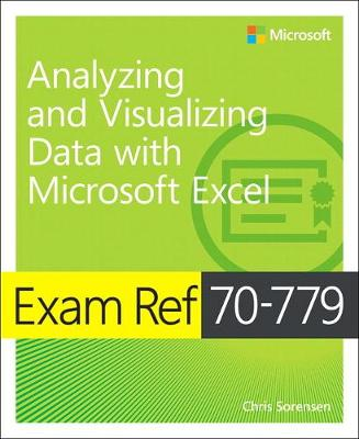 Exam Ref 70-779 Analyzing and Visualizing Data by Using Microsoft Excel by Chris Sorensen