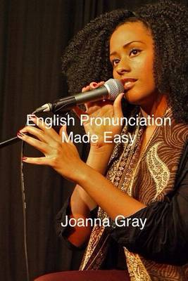 English Pronunciation Made Easy by Joanna Gray