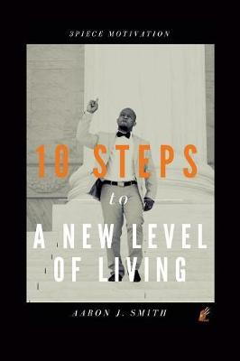10 Steps to a New Level of Living by Aaron J Smith
