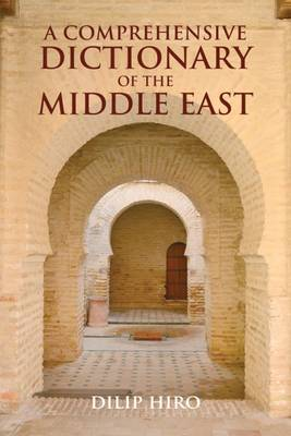 Comprehensive Dictionary of the Middle East by Dilip Hiro