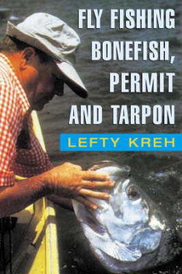 Fly Fishing Bonefish, Permit and Tarpon by Lefty Kreh
