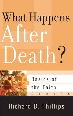 What Happens After Death? by Richard D Phillips