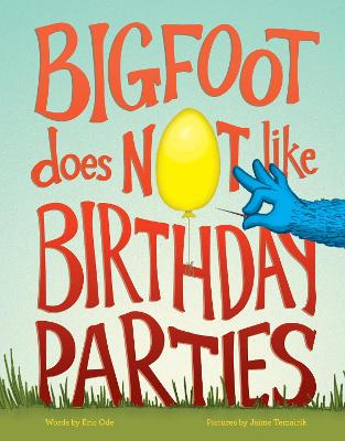 Bigfoot Does Not Like Birthday Parties by Eric Ode