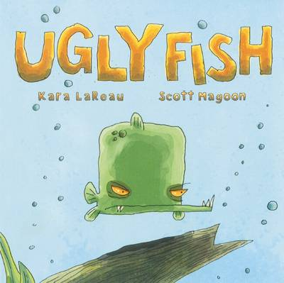 Ugly Fish by Kara LaReau