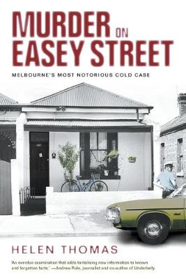 Murder on Easey Street: Melbourne's Most Notorious Cold Case by Helen Thomas