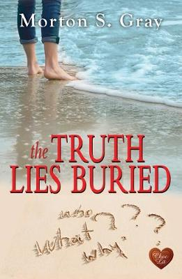 The Truth Lies Buried by Morton S. Gray