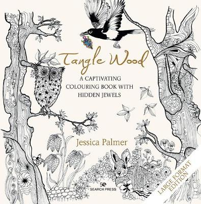 Tangle Wood (large format edition): A Captivating Colouring Book with Hidden Jewels by Jessica Palmer