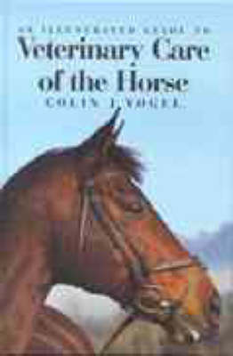 An Illustrated Guide to Veterinary Care of the Horse by Colin Vogel