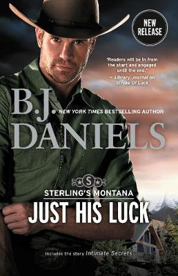 Just His Luck/Just His Luck/INTIMATE SECRETS by B.J. Daniels