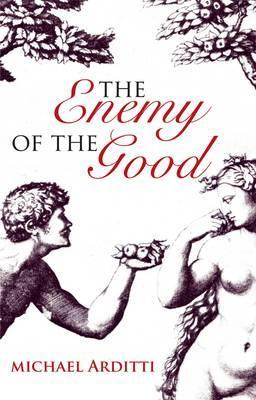 The Enemy of the Good by Michael Arditti