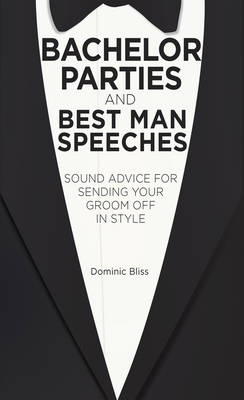 Bachelor Parties and Best Man Speeches by Dominic Bliss