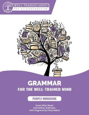 Grammar for the Well-Trained Mind: Purple Workbo - Workbook 1 by Susan Wise Bauer