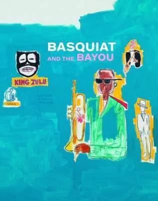 Basquiat and the Bayou by Franklin Sirmans
