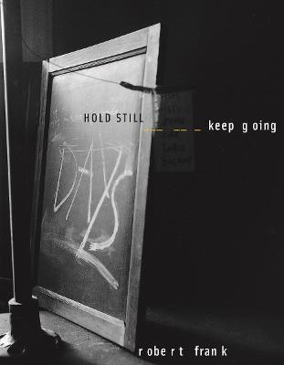Robert Frank: Hold still, keep going by Robert Frank