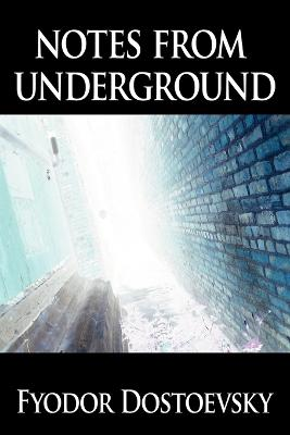 Notes from Underground by Fyodor Mikhailovich Dostoevsky