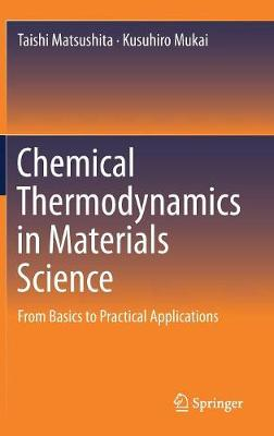 Chemical Thermodynamics in Materials Science: From Basics to Practical Applications by Taishi Matsushita