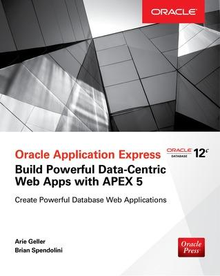 Oracle Application Express: Build Powerful Data-Centric Web Apps with APEX by Arie Geller