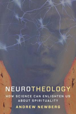 Neurotheology: How Science Can Enlighten Us About Spirituality by Andrew Newberg