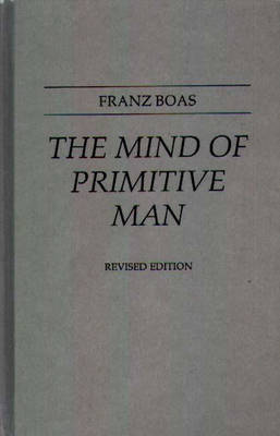 Mind of Primitive Man, 2nd Edition by Franz Boas