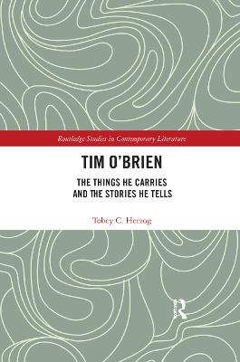 Tim O'Brien: The Things He Carries and the Stories He Tells by Tobey C Herzog