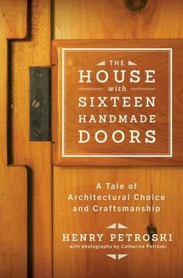 House with Sixteen Handmade Doors by Henry Petroski