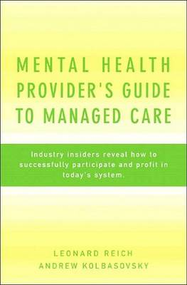 Mental Health Provider's Guide to Managed Care: Industry Insiders Reveal How to Successfully Participate and Profit in Today's System book