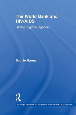 The World Bank and HIV/AIDS by Sophie Harman