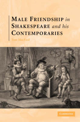 Male Friendship in Shakespeare and his Contemporaries book