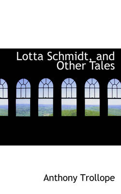 Lotta Schmidt, and Other Tales by Anthony Trollope