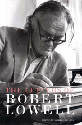 Selected Letters of Robert Lowell by Saskia Hamilton