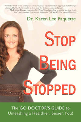 Stop Being Stopped: The Go Doctor's Guide to Unleashing a Healthier, Sexier You! by Karen Lee Paquette