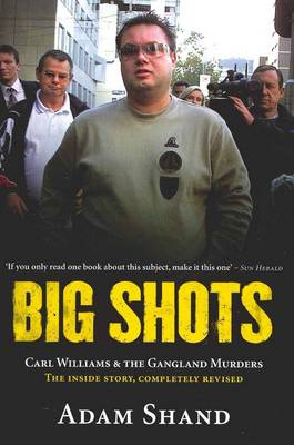 Big Shots: Carl Williams and the Gangland Murders -  the Inside Story by Adam Shand