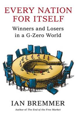 Every Nation for Itself: Winners and Losers in a G-Zero World by Ian Bremmer
