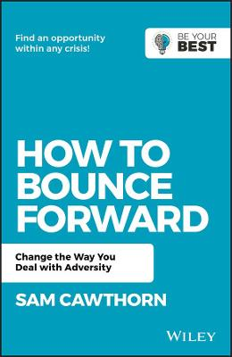 How to Bounce Forward: Change the Way You Deal with Adversity book