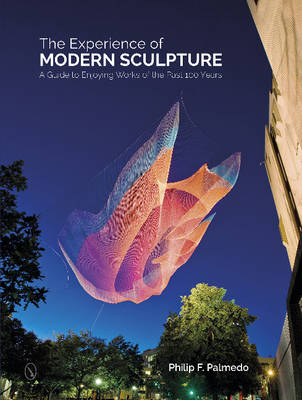 The Experience of Modern Sculpture by Philip F. Palmedo