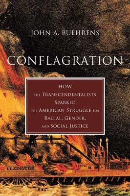 Conflagration: How Transcendentalists Sparked the American Struggle for Racial, Gender, and Social Justice by John Buehrens
