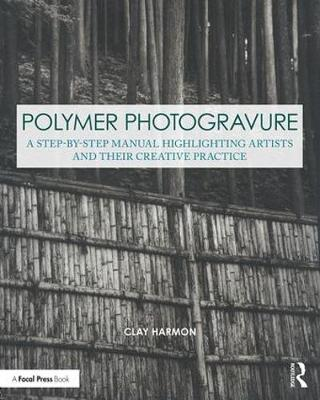 Polymer Photogravure: A Step-by-Step Manual, Highlighting Artists and Their Creative Practice book