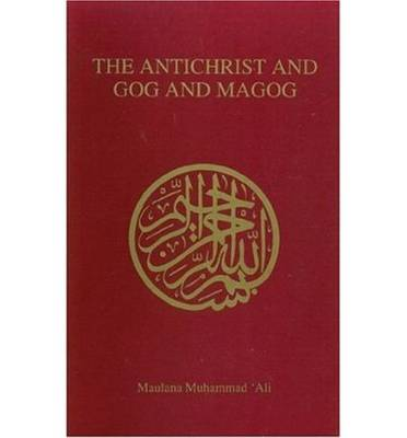 Antichrist and Gog and Magog by Maulana Muhammad Ali