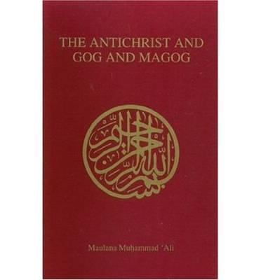 Antichrist and Gog and Magog by Maulana Muhammad Ali