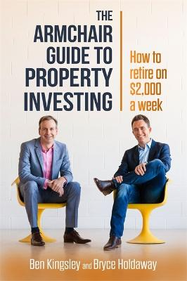 Armchair Guide to Property Investing by Ben & Holdaway, Bryce Kingsley
