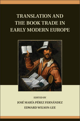 Translation and the Book Trade in Early Modern Europe by Jose  Mari a Pe rez Ferna ndez