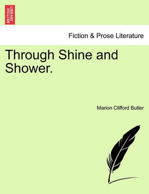 Through Shine and Shower. by Marion Clifford Butler