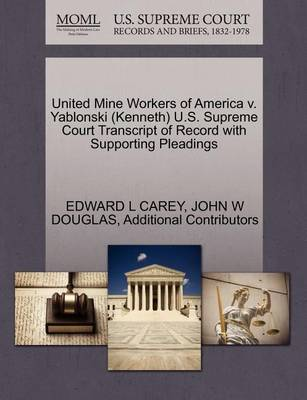United Mine Workers of America V. Yablonski (Kenneth) U.S. Supreme Court Transcript of Record with Supporting Pleadings by Edward L Carey