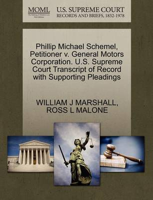 Phillip Michael Schemel, Petitioner V. General Motors Corporation. U.S. Supreme Court Transcript of Record with Supporting Pleadings by William J Marshall