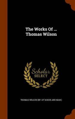The Works of ... Thomas Wilson by Thomas Man