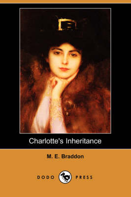 Charlotte's Inheritance (Dodo Press) by Mary Elizabeth Braddon