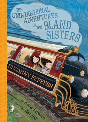 The Uncanny Express (The Unintentional Adventures of the Bland Sisters Book 2) by Kara LaReau