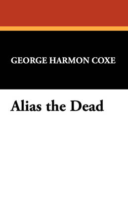 Alias the Dead by George Harmon Coxe