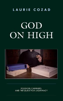 God on High: Religion, Cannabis, and the Quest for Legitimacy by Laurie Cozad
